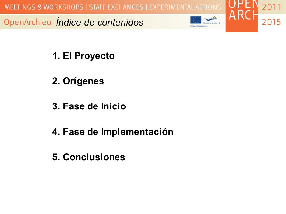 Índice de contenidos El Proyecto Orígenes Fase de Inicio Fase de Implementación Conclusiones