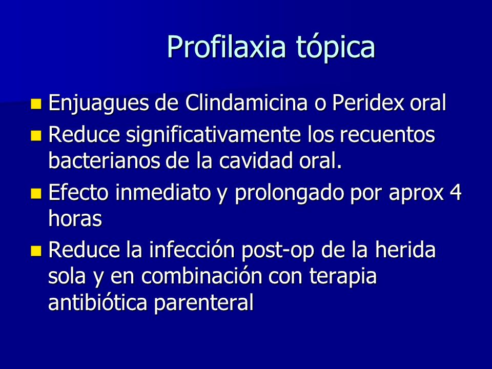 Profilaxia tópica Enjuagues de Clindamicina o Peridex oral