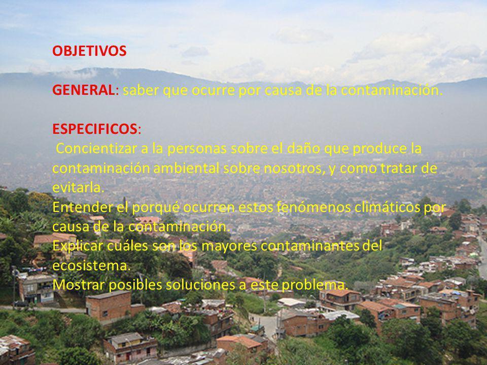 OBJETIVOS GENERAL: saber que ocurre por causa de la contaminación