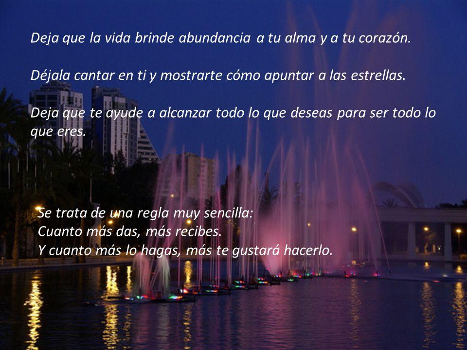 Deja que la vida brinde abundancia a tu alma y a tu corazón