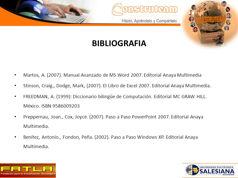 BIBLIOGRAFIA Martos, A. (2007). Manual Avanzado de MS Word 2007. Editorial Anaya Multimedia.