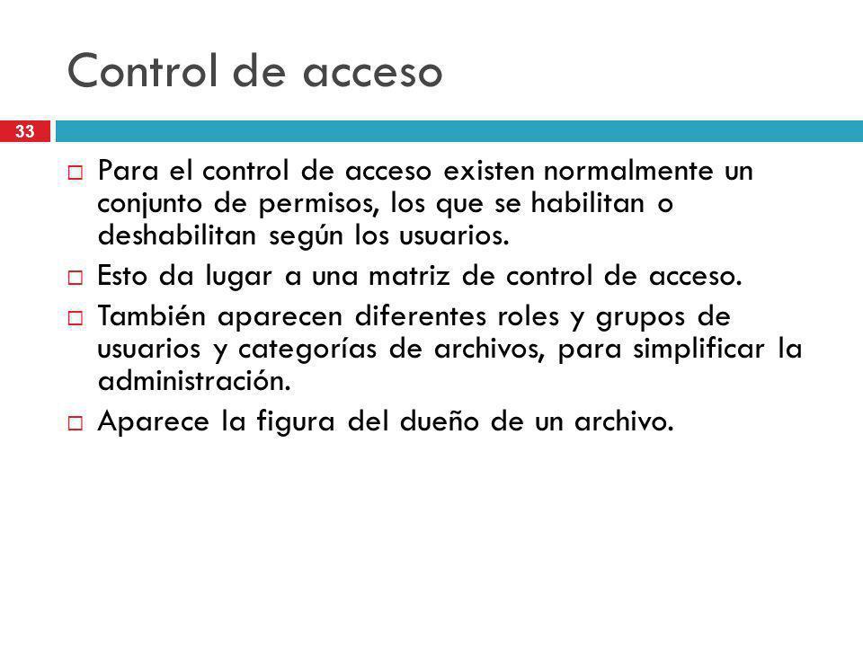 Control de acceso Para el control de acceso existen normalmente un conjunto de permisos, los que se habilitan o deshabilitan según los usuarios.