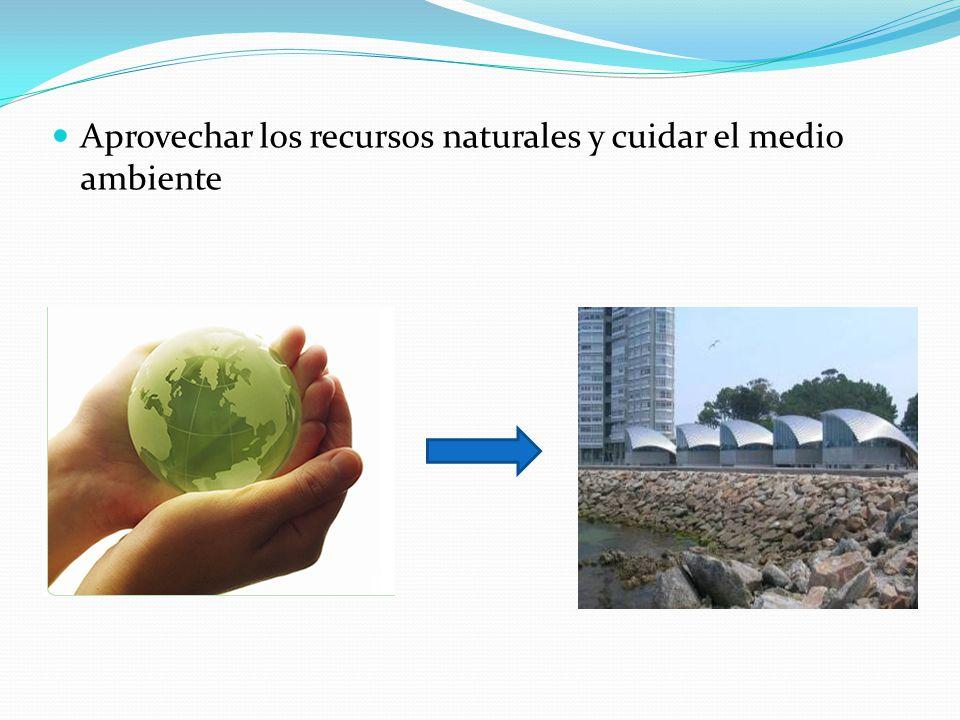 Aprovechar los recursos naturales y cuidar el medio ambiente