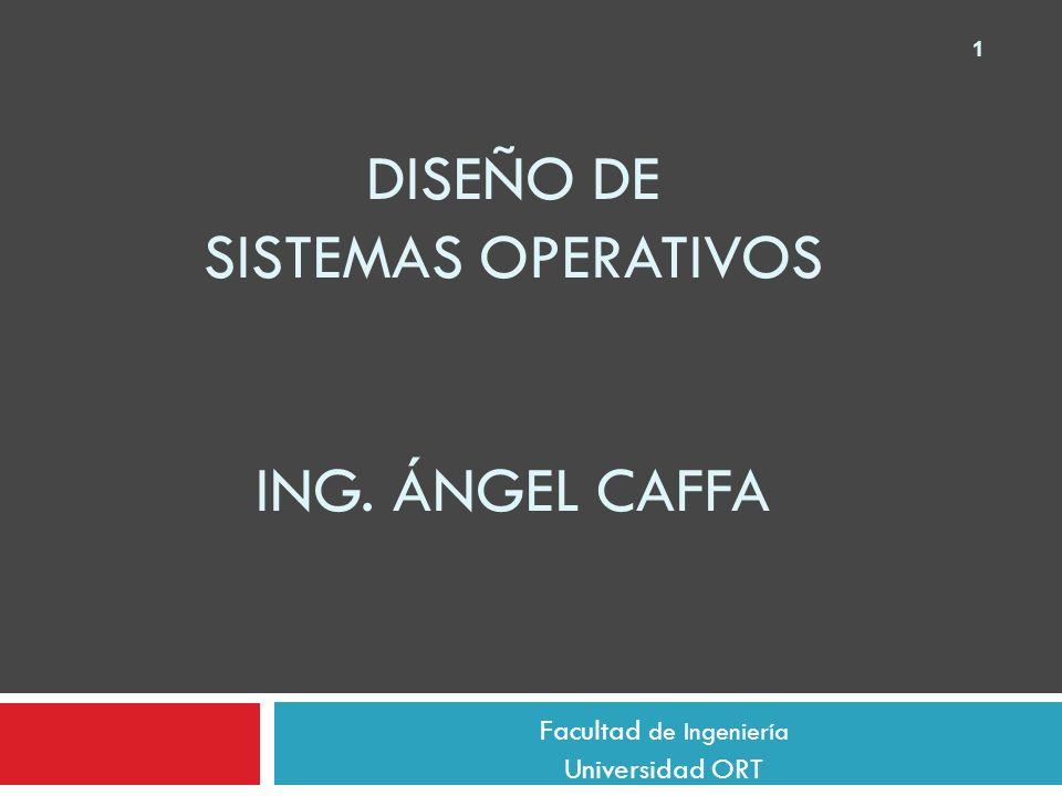 Diseño de Sistemas Operativos Ing. Ángel Caffa