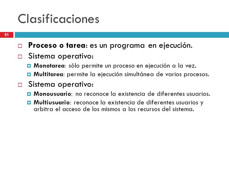 Clasificaciones Proceso o tarea: es un programa en ejecución.