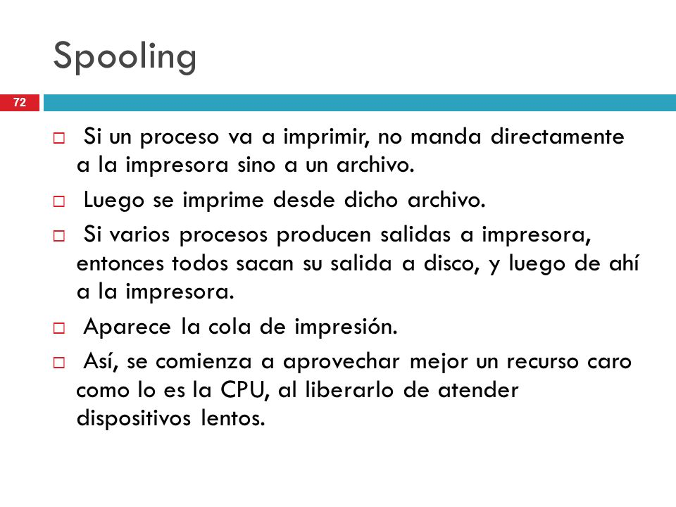 SpoolingSi un proceso va a imprimir, no manda directamente a la impresora sino a un archivo. Luego se imprime desde dicho archivo.