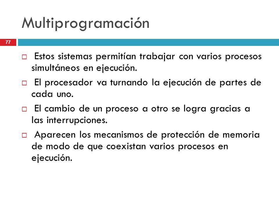 MultiprogramaciónEstos sistemas permitían trabajar con varios procesos simultáneos en ejecución.