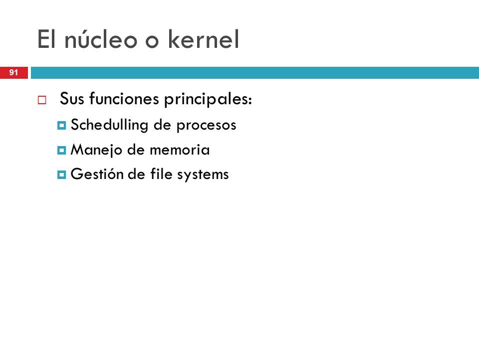 El núcleo o kernel Sus funciones principales: Schedulling de procesos