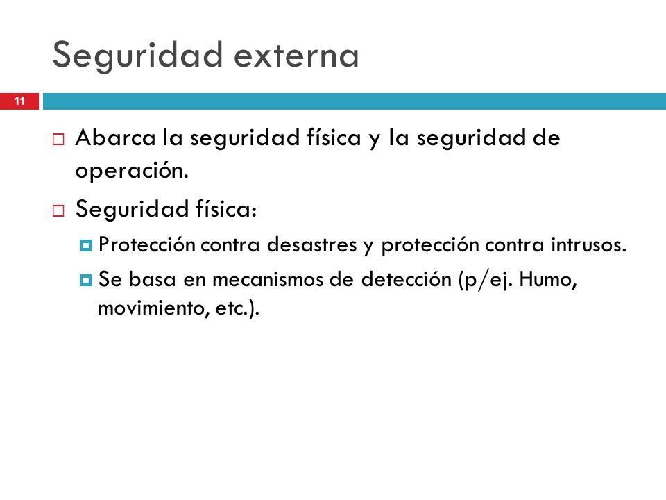 Seguridad externa Abarca la seguridad física y la seguridad de operación. Seguridad física: