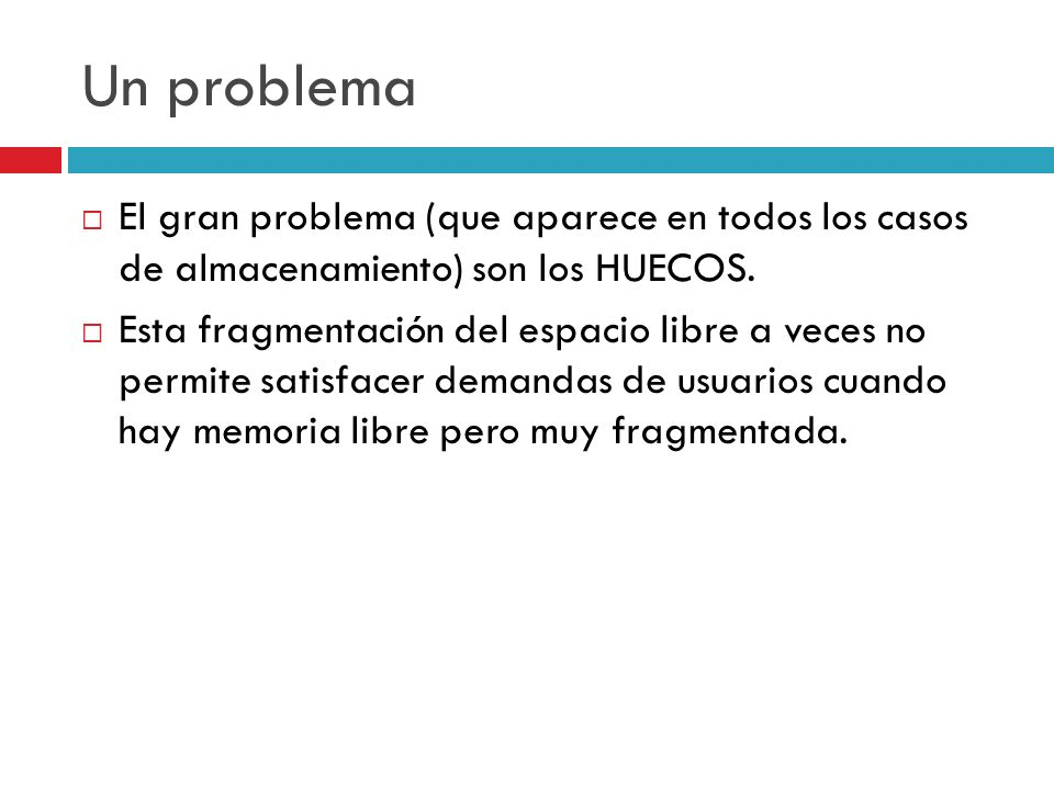 Un problema El gran problema (que aparece en todos los casos de almacenamiento) son los HUECOS.