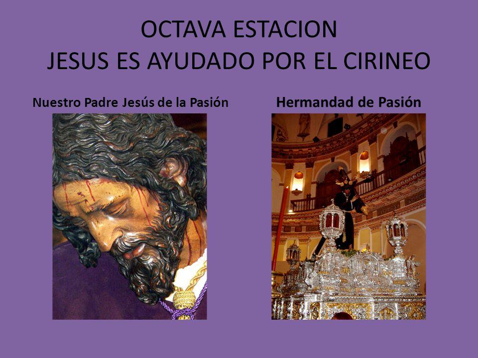 OCTAVA ESTACION JESUS ES AYUDADO POR EL CIRINEO