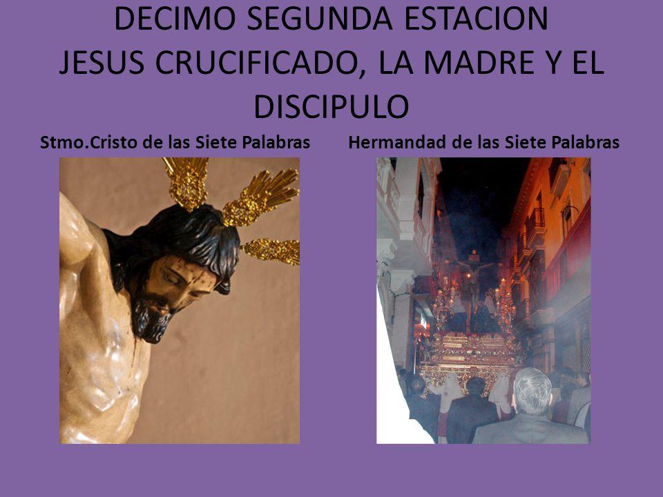 DECIMO SEGUNDA ESTACION JESUS CRUCIFICADO, LA MADRE Y EL DISCIPULO