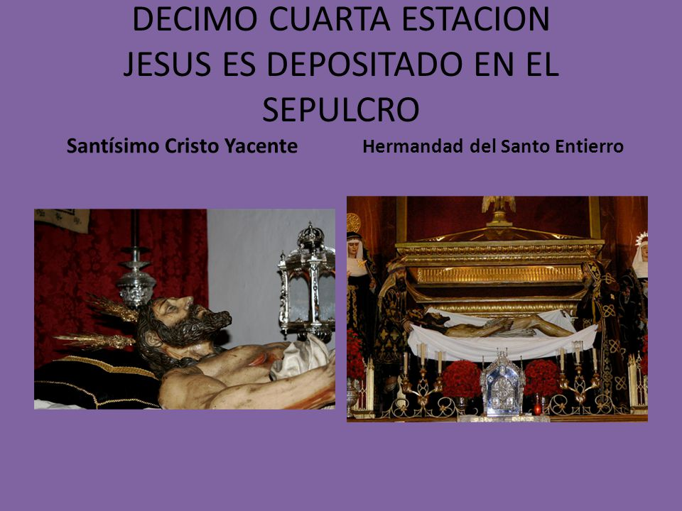 DECIMO CUARTA ESTACION JESUS ES DEPOSITADO EN EL SEPULCRO
