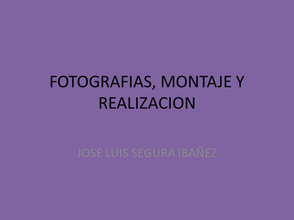 FOTOGRAFIAS, MONTAJE Y REALIZACION