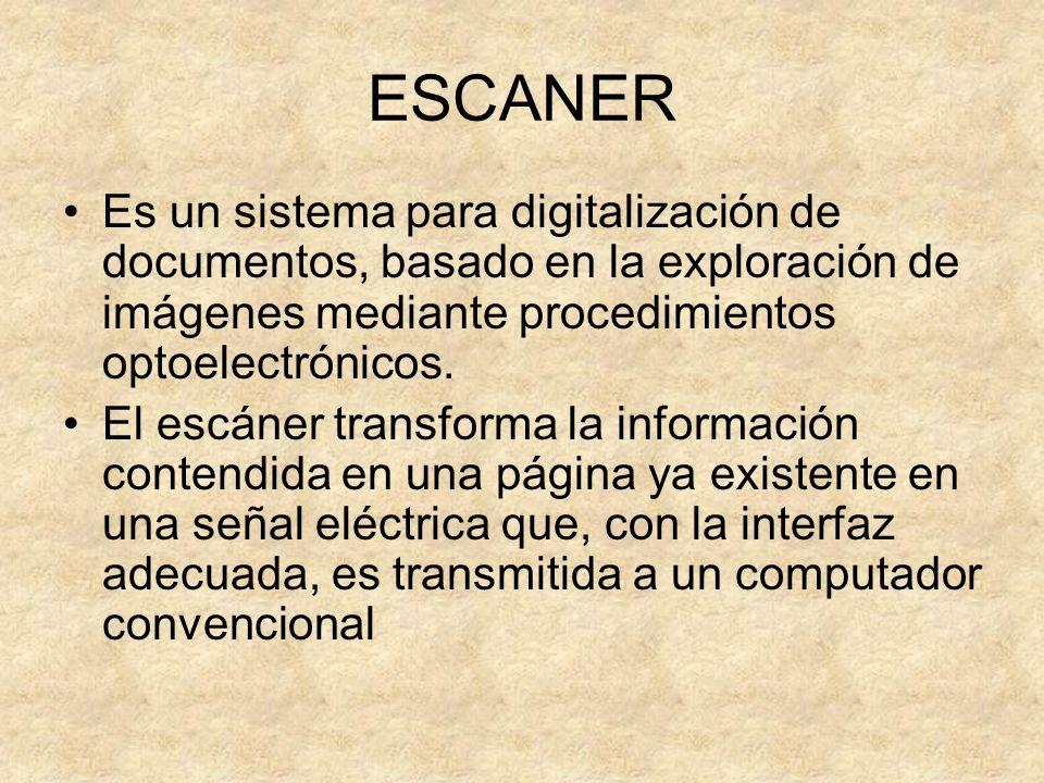 ESCANER Es un sistema para digitalización de documentos, basado en la exploración de imágenes mediante procedimientos optoelectrónicos.