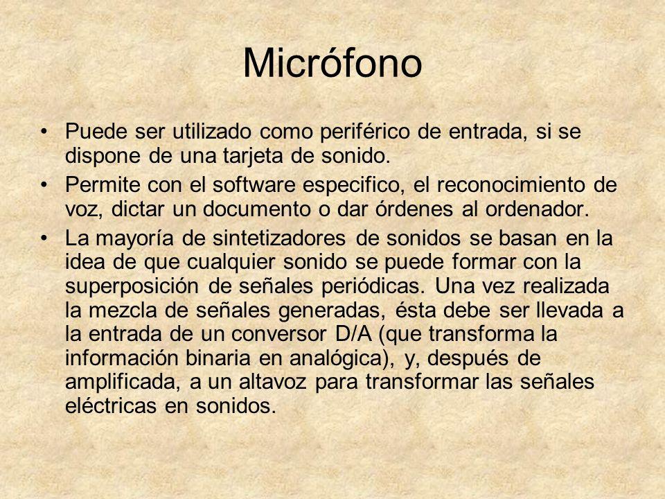 Micrófono Puede ser utilizado como periférico de entrada, si se dispone de una tarjeta de sonido.