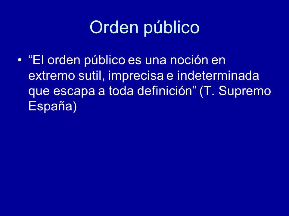 Orden público El orden público es una noción en extremo sutil, imprecisa e indeterminada que escapa a toda definición (T.