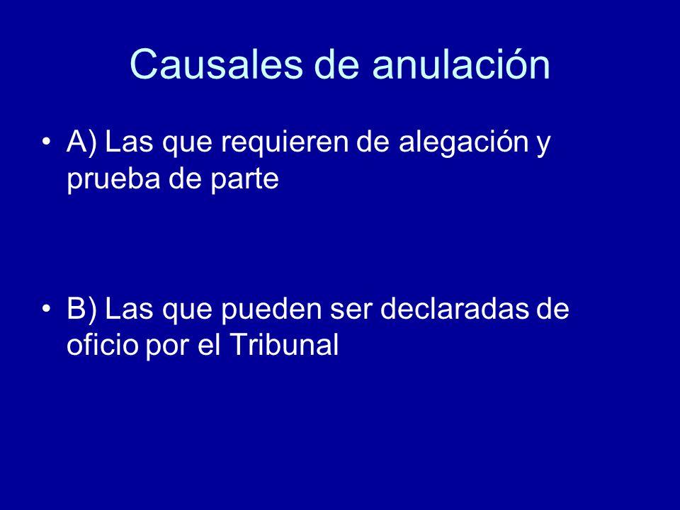 Causales de anulación A) Las que requieren de alegación y prueba de parte.