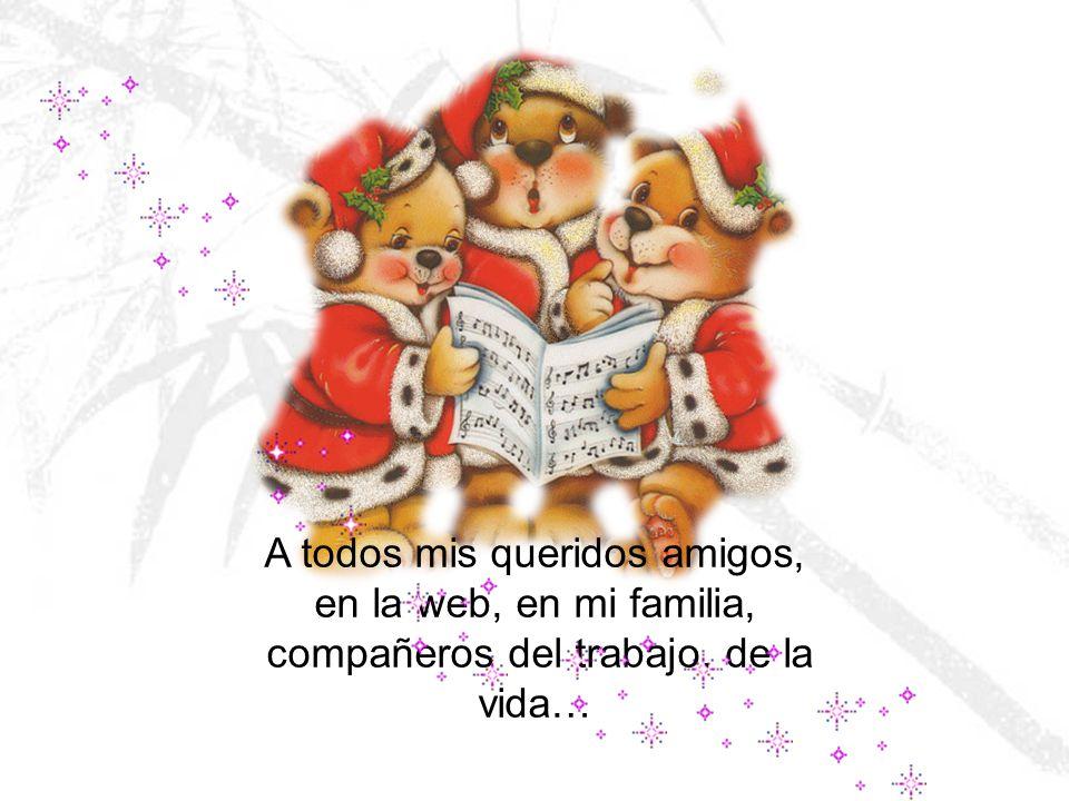 A todos mis queridos amigos, en la web, en mi familia, compañeros del trabajo, de la vida…