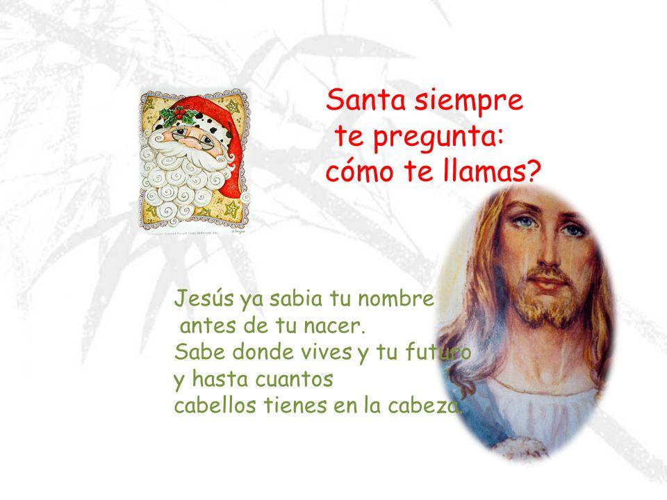 Santa siempre te pregunta: cómo te llamas Jesús ya sabia tu nombre