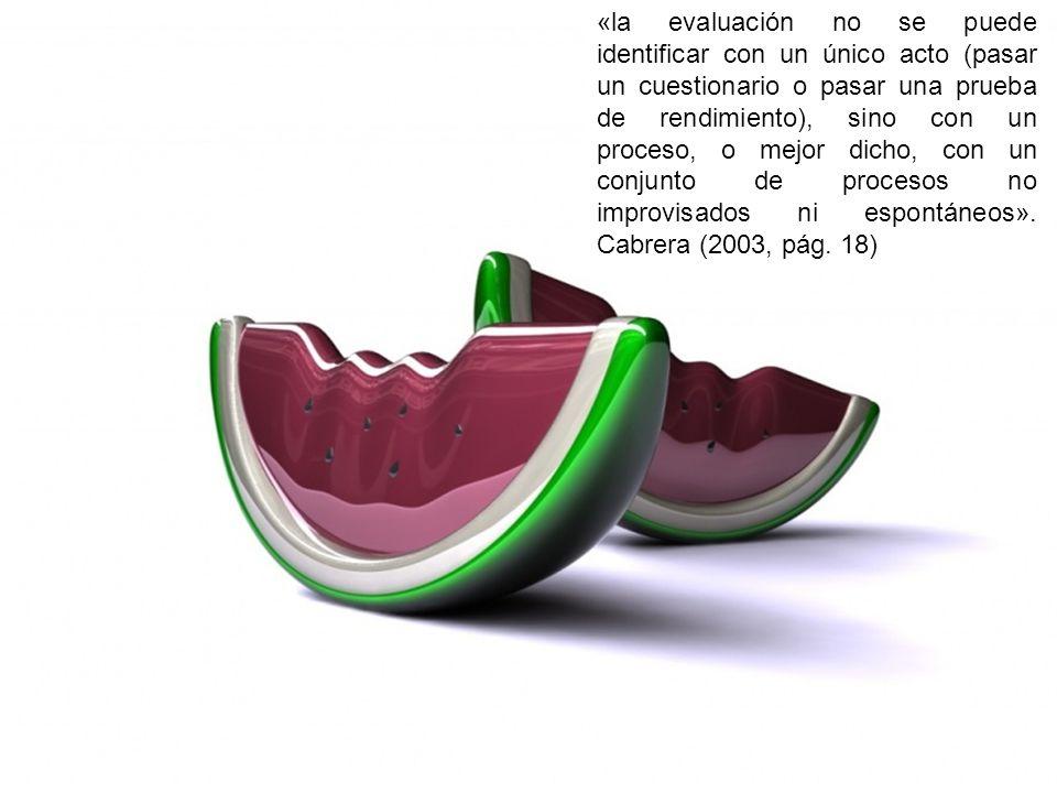 «la evaluación no se puede identificar con un único acto (pasar un cuestionario o pasar una prueba de rendimiento), sino con un proceso, o mejor dicho, con un conjunto de procesos no improvisados ni espontáneos».