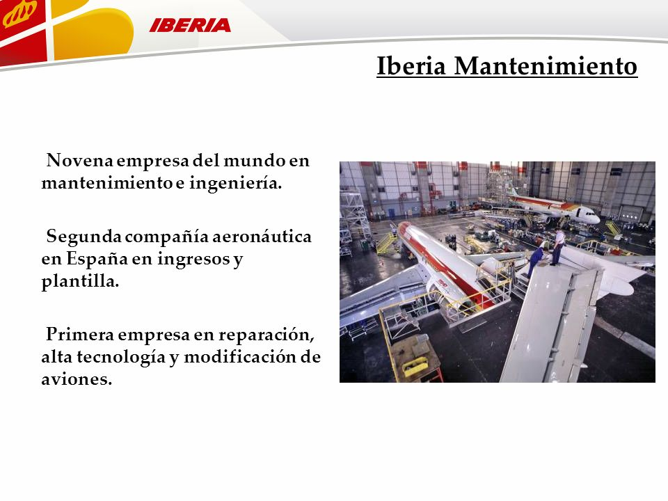 Iberia Mantenimiento Novena empresa del mundo en mantenimiento e ingeniería. Segunda compañía aeronáutica en España en ingresos y plantilla.