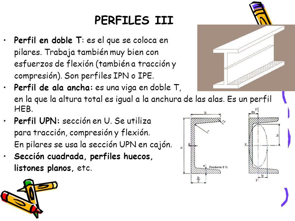 PERFILES III Perfil en doble T: es el que se coloca en