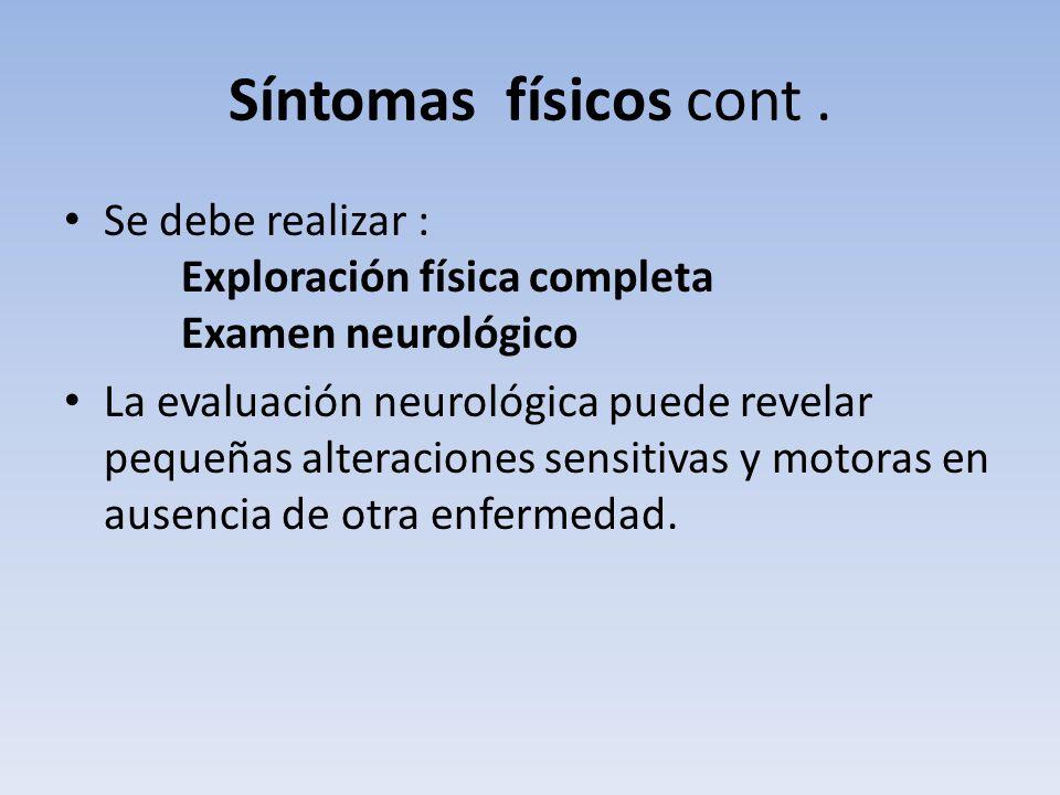 Síntomas físicos cont . Se debe realizar : Exploración física completa Examen neurológico.