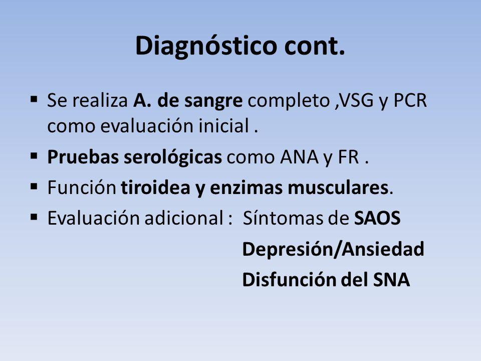Diagnóstico cont. Se realiza A. de sangre completo ,VSG y PCR como evaluación inicial . Pruebas serológicas como ANA y FR .