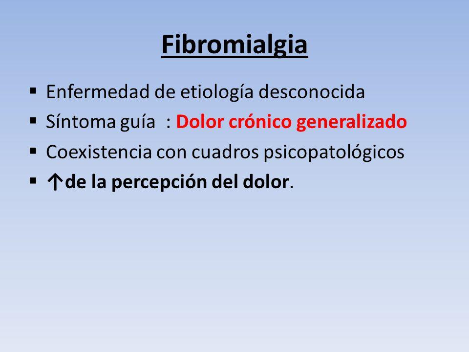 Fibromialgia Enfermedad de etiología desconocida