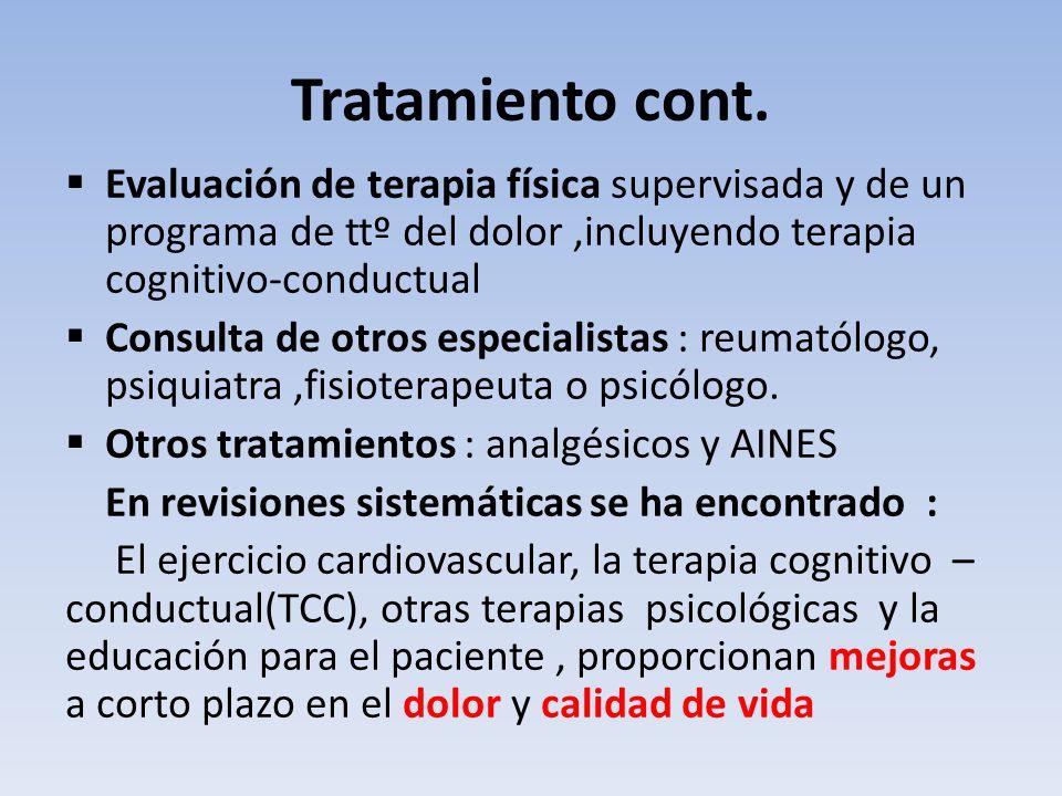 Tratamiento cont. Evaluación de terapia física supervisada y de un programa de ttº del dolor ,incluyendo terapia cognitivo-conductual.