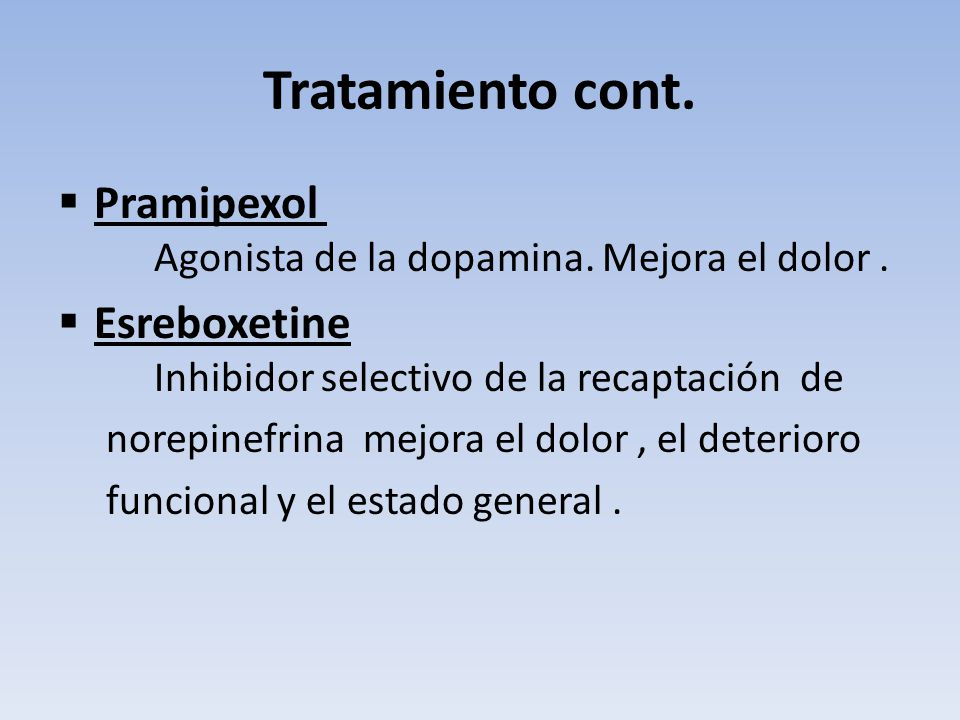 Tratamiento cont. Pramipexol Agonista de la dopamina. Mejora el dolor . Esreboxetine Inhibidor selectivo de la recaptación de.