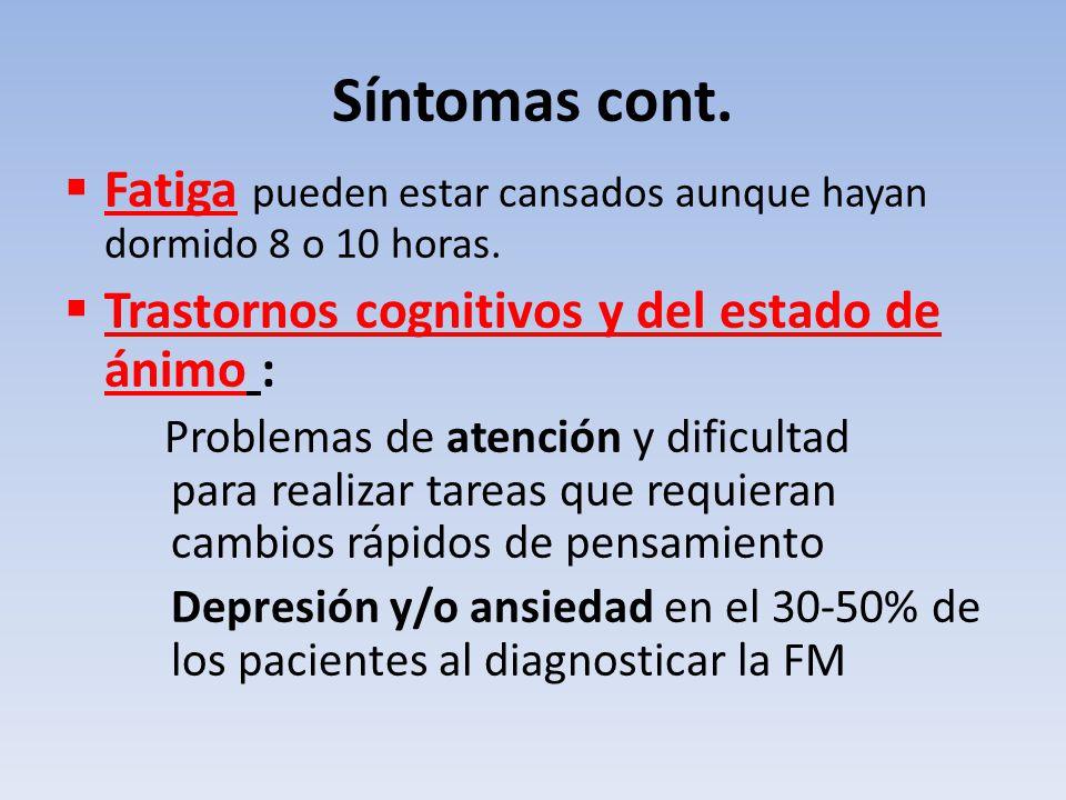 Síntomas cont. Fatiga pueden estar cansados aunque hayan dormido 8 o 10 horas. Trastornos cognitivos y del estado de ánimo :