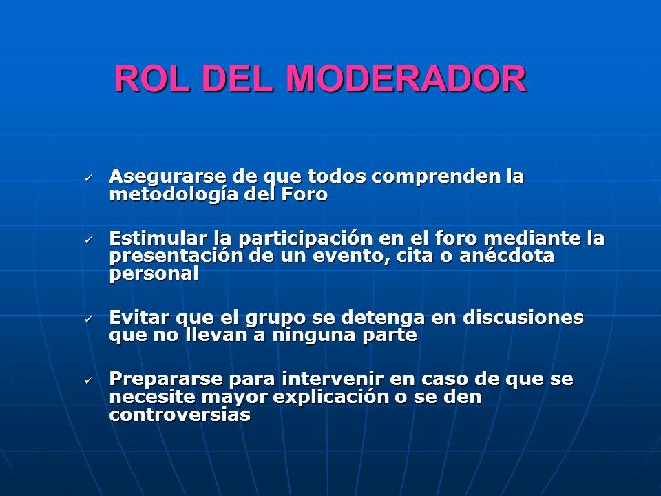 ROL DEL MODERADOR Asegurarse de que todos comprenden la metodología del Foro.
