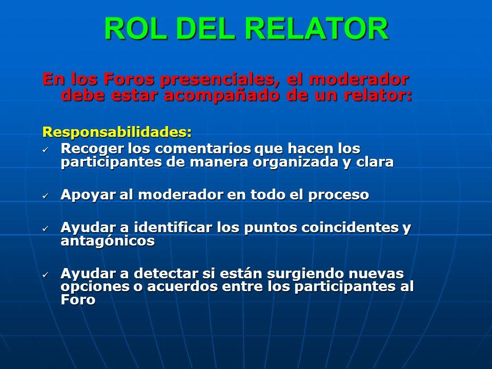 ROL DEL RELATOR En los Foros presenciales, el moderador debe estar acompañado de un relator: Responsabilidades: