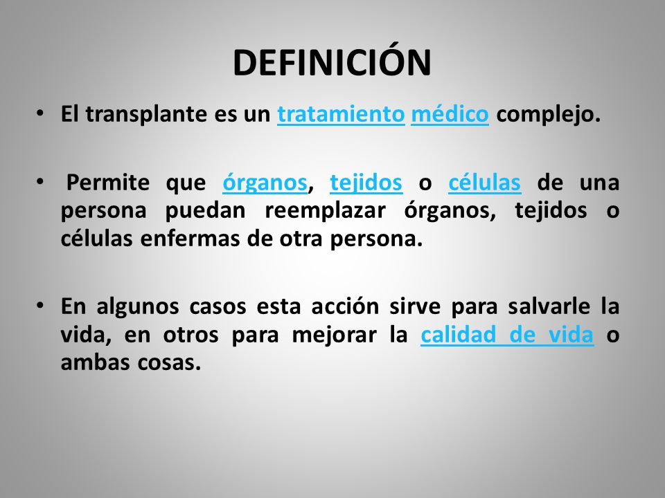 DEFINICIÓN El transplante es un tratamiento médico complejo.