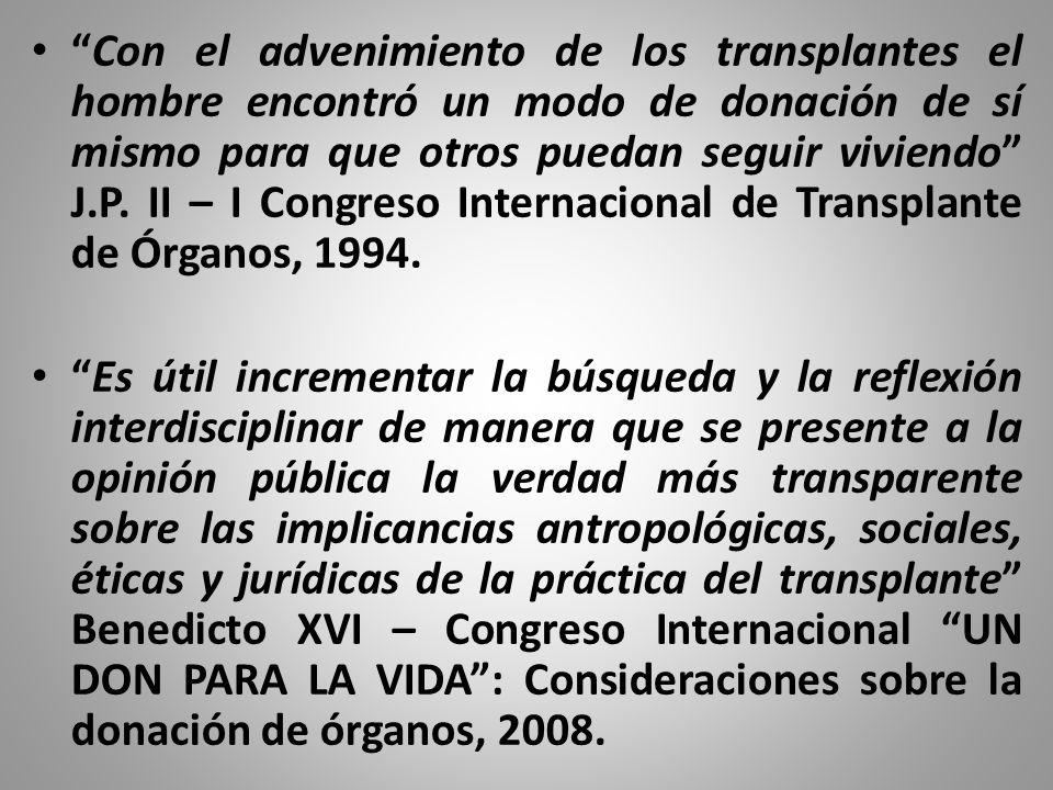 Con el advenimiento de los transplantes el hombre encontró un modo de donación de sí mismo para que otros puedan seguir viviendo J.P. II – I Congreso Internacional de Transplante de Órganos, 1994.