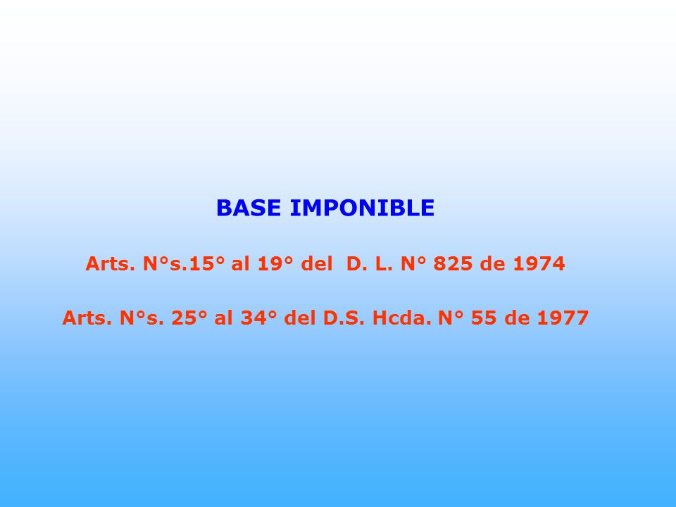 BASE IMPONIBLE Arts. N°s.15° al 19° del D. L. N° 825 de 1974
