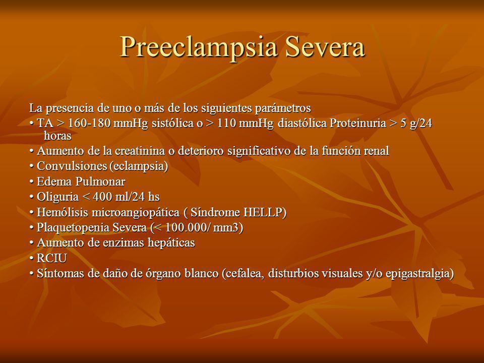Preeclampsia Severa La presencia de uno o más de los siguientes parámetros.