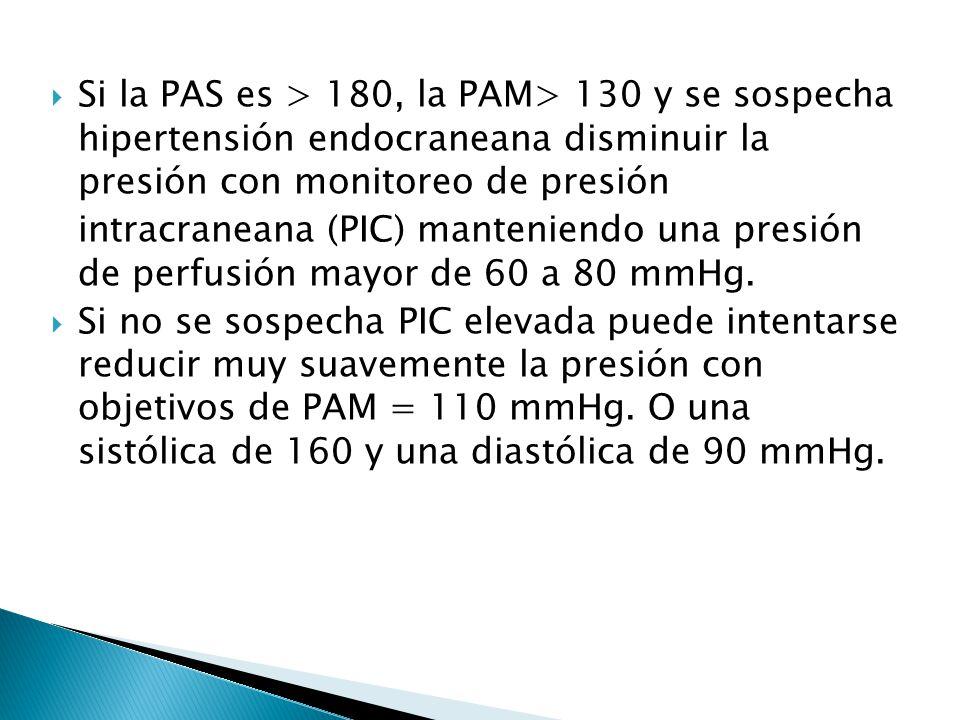 Si la PAS es > 180, la PAM> 130 y se sospecha hipertensión endocraneana disminuir la presión con monitoreo de presión