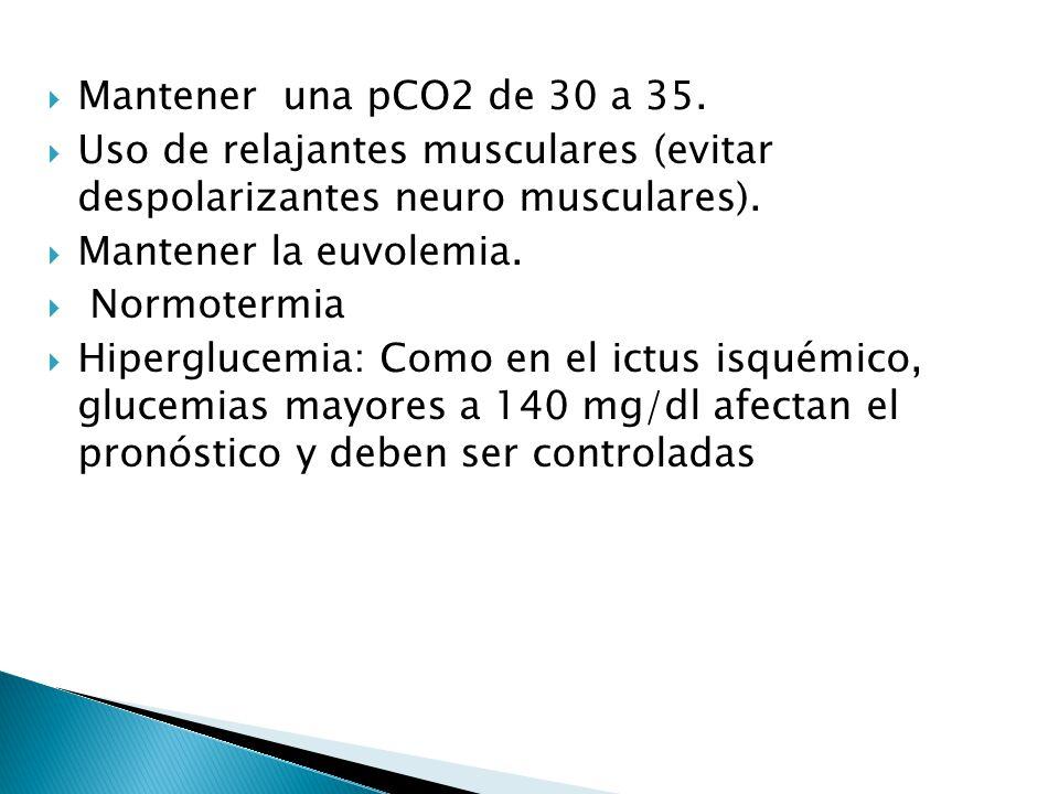 Mantener una pCO2 de 30 a 35. Uso de relajantes musculares (evitar despolarizantes neuro musculares).