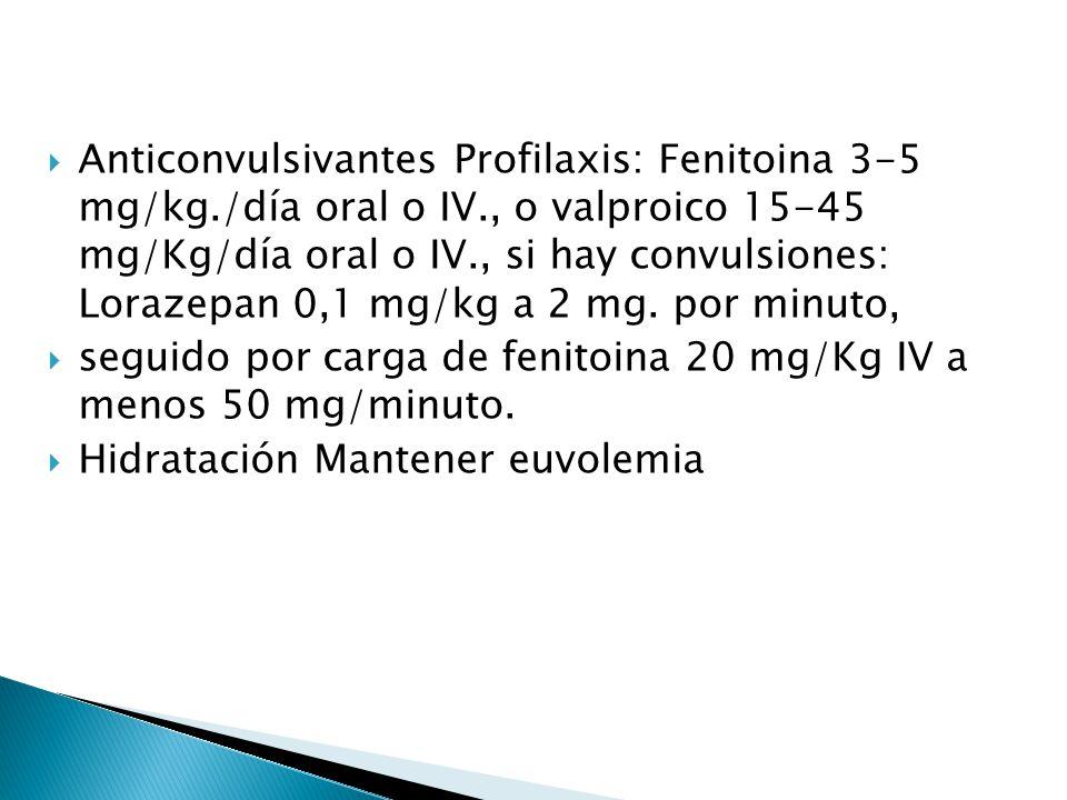 Anticonvulsivantes Profilaxis: Fenitoina 3-5 mg/kg. /día oral o IV