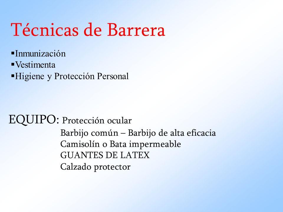 Técnicas de Barrera EQUIPO: Protección ocular Inmunización Vestimenta
