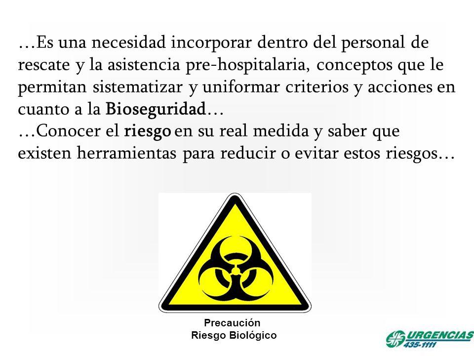 …Es una necesidad incorporar dentro del personal de rescate y la asistencia pre-hospitalaria, conceptos que le permitan sistematizar y uniformar criterios y acciones en cuanto a la Bioseguridad…