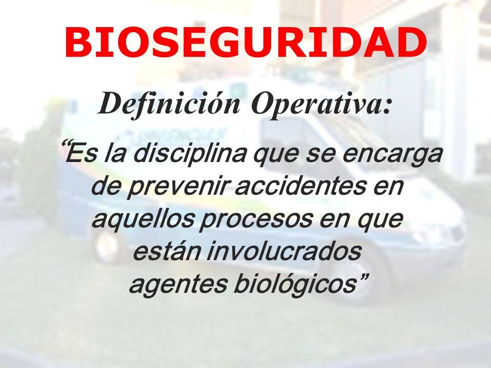 BIOSEGURIDAD Definición Operativa: Es la disciplina que se encarga