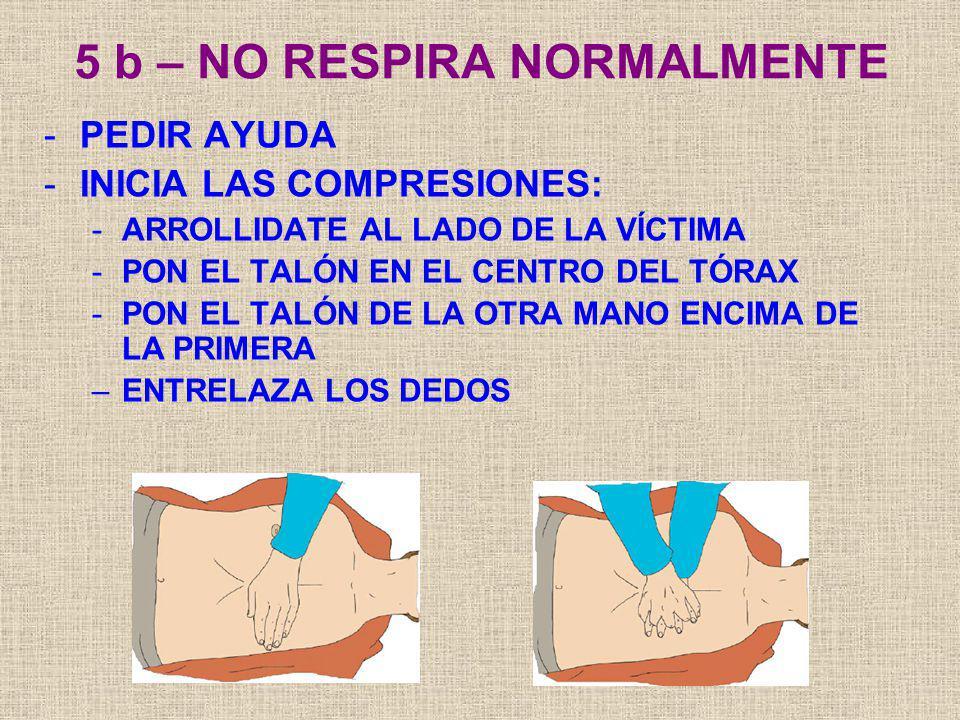 5 b – NO RESPIRA NORMALMENTE