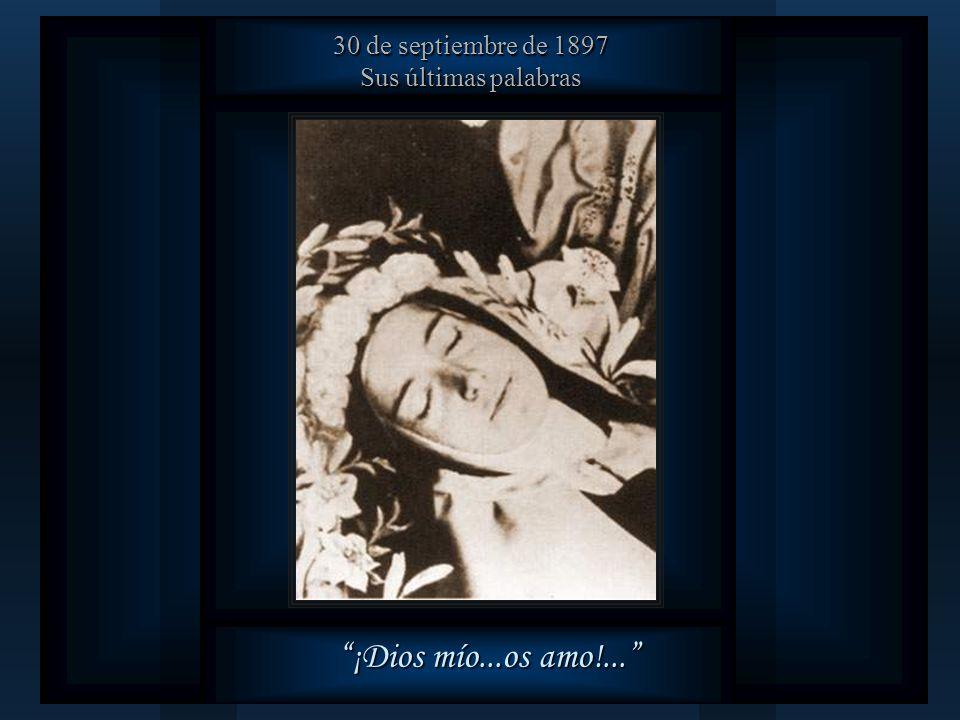 30 de septiembre de 1897 Sus últimas palabras ¡Dios mío...os amo!...