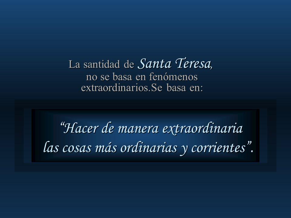La santidad de Santa Teresa, no se basa en fenómenos extraordinarios