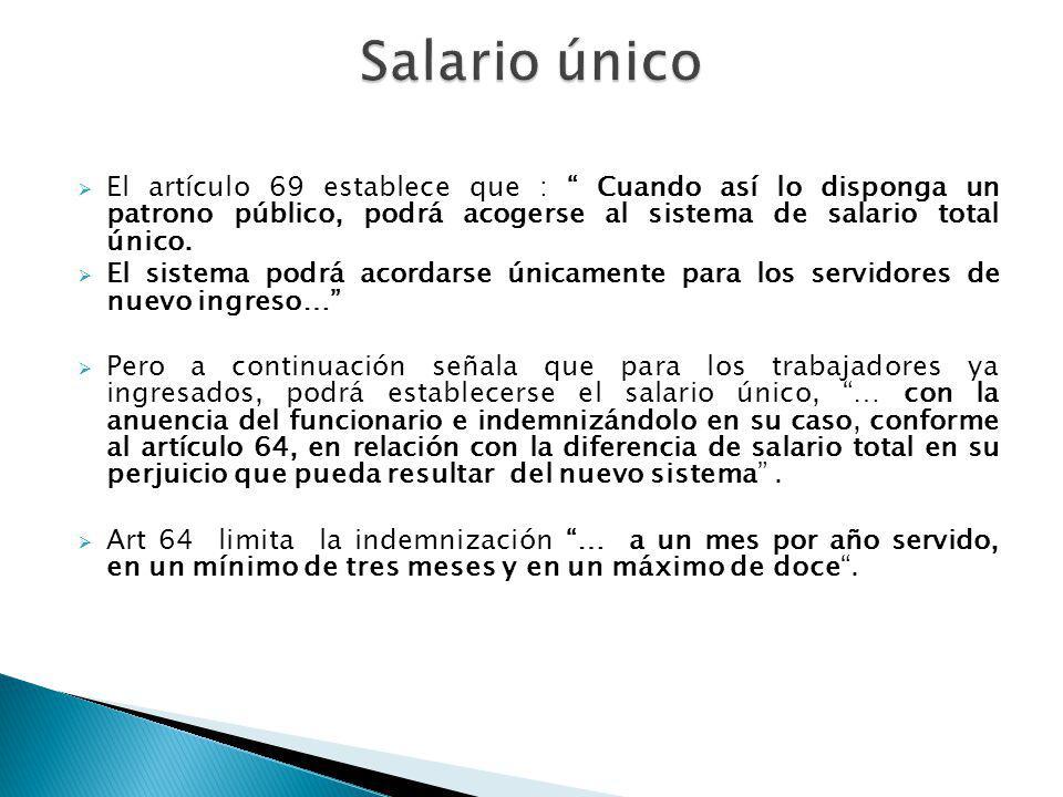 Salario único El artículo 69 establece que : Cuando así lo disponga un patrono público, podrá acogerse al sistema de salario total único.