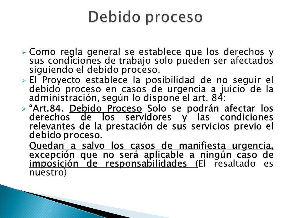 Debido proceso Como regla general se establece que los derechos y sus condiciones de trabajo solo pueden ser afectados siguiendo el debido proceso.